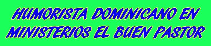 HUMORISTA DOMINICANO1